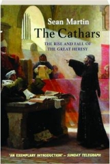 THE CATHARS: The Rise and Fall of the Great Heresy