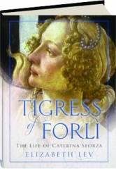 TIGRESS OF FORLI: The Life of Caterina Storza