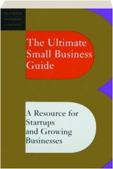 THE ULTIMATE SMALL BUSINESS GUIDE: A Resource for Startups and Growing Businesses