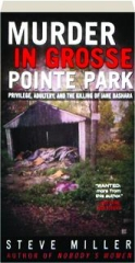 MURDER IN GROSSE POINTE PARK: Privilege, Adultery, and the Killing of Jane Bashara