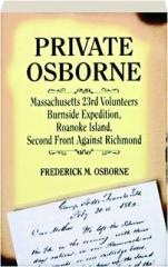PRIVATE OSBORNE MASSACHUSETTS, 23RD VOLUNTEERS: Burnside Expedition, Roanoke Island, Second Front Against Richmond