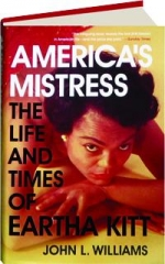 AMERICA'S MISTRESS: The Life and Times of Eartha Kitt