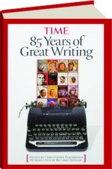 TIME--85 YEARS OF GREAT WRITING, 1923-2008