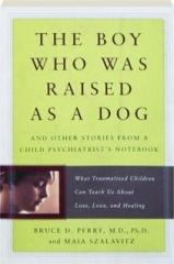 THE BOY WHO WAS RAISED AS A DOG: And Other Stories from a Child Psychiatrist's Notebook