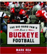 THE DIE-HARD FAN'S GUIDE TO BUCKEYE FOOTBALL