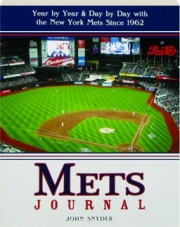 METS JOURNAL: Year by Year & Day by Day with the New York Mets Since 1962