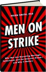 MEN ON STRIKE: Why Men Are Boycotting Marriage, Fatherhood, and the American Dream--and Why It Matters