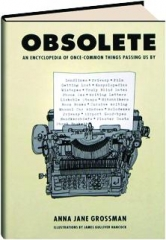 OBSOLETE: An Encyclopedia of Once-Common Things Passing Us By