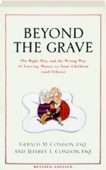 BEYOND THE GRAVE, REVISED EDITION: The Right Way and the Wrong Way of Leaving Money to Your Children (and Others)