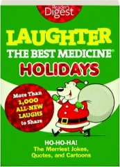 LAUGHTER, THE BEST MEDICINE--HOLIDAYS: Ho-Ho-Ha! The Merriest Jokes, Quotes, and Cartoons