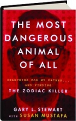 THE MOST DANGEROUS ANIMAL OF ALL: Searching for My Father...and Finding the Zodiac Killer