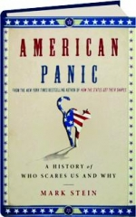 AMERICAN PANIC: A History of Who Scares Us and Why