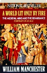 A WORLD LIT ONLY BY FIRE: The Medieval Mind and the Renaissance--Portrait of an Age