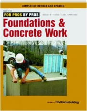 FOUNDATIONS & CONCRETE WORK, REVISED: For Pros by Pros