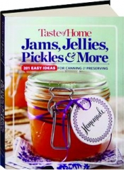 TASTE OF HOME JAMS, JELLIES, PICKLES & MORE: 201 Easy Ideas for Canning & Preserving