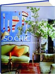 SO CHIC: Glamorous Lives, Stylish Spaces