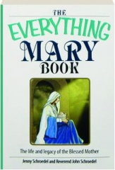 THE EVERYTHING MARY BOOK: The Life and Legacy of the Blessed Mother