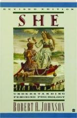 SHE, REVISED EDITION: Understanding Feminine Psychology