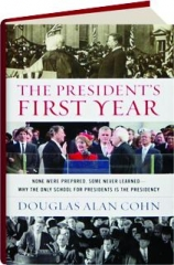 THE PRESIDENT'S FIRST YEAR: None Were Prepared, Some Never Learned--Why the Only School for Presidents Is the Presidency