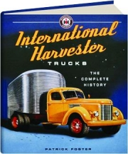 INTERNATIONAL HARVESTER TRUCKS: The Complete History