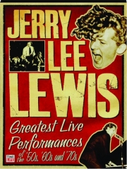 JERRY LEE LEWIS: Greatest Live Performances of the '50s, '60s and '70s
