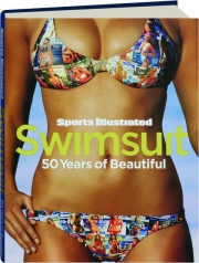 SPORTS ILLUSTRATED SWIMSUIT: 50 Years of Beautiful