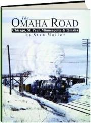 THE OMAHA ROAD: Chicago, St. Paul, Minneapolis & Omaha