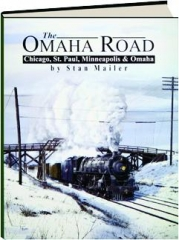 THE OMAHA ROAD: Chicago, St. Paul, Minneapolis & Omaha