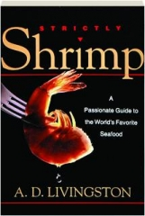 STRICTLY SHRIMP: A Passionate Guide to the World's Favorite Seafood