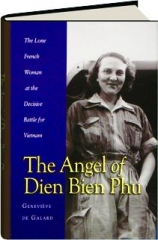 THE ANGEL OF DIEN BIEN PHU: The Sole French Woman at the Decisive Battle in Vietnam