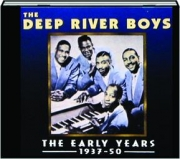 THE DEEP RIVER BOYS: The Early Years 1937-50