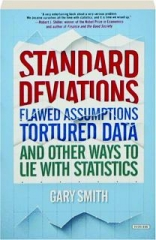 STANDARD DEVIATIONS: Flawed Assumptions, Tortured Data, and Other Ways to Lie with Statistics