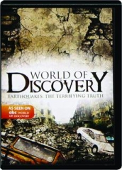 EARTHQUAKES--THE TERRIFYING TRUTH: World of Discovery