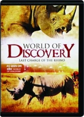 LAST CHARGE OF THE RHINO: World of Discovery