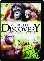 ORANGUTANS--CHILDREN OF THE FOREST: World of Discovery