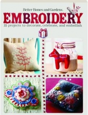BETTER HOMES AND GARDENS EMBROIDERY: 35 Projects to Decorate, Celebrate, and Embellish