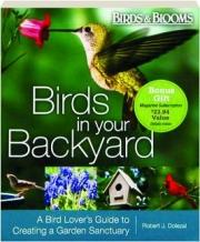 BIRDS IN YOUR BACKYARD: A Bird Lover's Guide to Creating a Garden Sanctuary