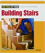 BUILDING STAIRS: For Pros by Pros