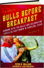 BULLS BEFORE BREAKFAST: Running with the Bulls and Celebrating Fiesta de San Fermin in Pamplona, Spain