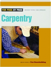 CARPENTRY: For Pros by Pros