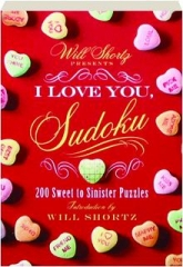 WILL SHORTZ PRESENTS I LOVE YOU, SUDOKU: 200 Sweet to Sinister Puzzles