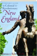 A VISITOR'S GUIDE TO COLONIAL & REVOLUTIONARY NEW ENGLAND, SECOND EDITION