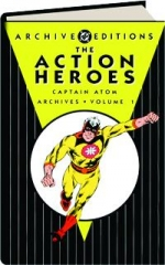 THE ACTION HEROES ARCHIVES, VOLUME 1: Captain Atom
