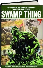 ROOTS OF THE SWAMP THING: DC Comics Classics Library