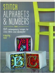 STITCH ALPHABETS & NUMBERS: 120 Contemporary Designs for Cross Stitch and Needlepoint