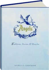 ANGELS: Traditions, Stories, & Miracles