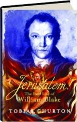 JERUSALEM! The Real Life of William Blake