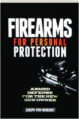 FIREARMS FOR PERSONAL PROTECTION: Armed Defense for the New Gun Owner