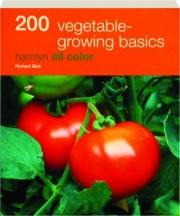 200 VEGETABLE-GROWING BASICS