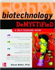 BIOTECHNOLOGY DEMYSTIFIED: A Self-Teaching Guide